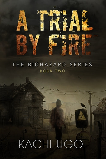 Biohazard: A Trial By Fire ebook by Kachi Ugo
