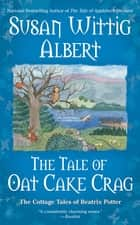 The Tale of Oat Cake Crag ebook by Susan Wittig Albert