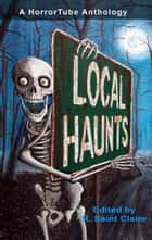 Local Haunts: a HorrorTube Anthology ebook by R. Saint Claire