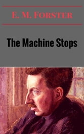 The Machine Stops ebook by E. M. Forster