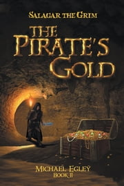 Salagar the Grim - The Pirates Gold ebook by Michael Egley