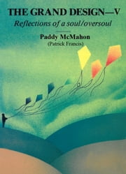 The Grand Design–V. Reflections of a soul/oversoul ebook by Paddy McMahon