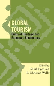 Global Tourism - Cultural Heritage and Economic Encounters ebook by Sarah M. Lyon,E. Christian Wells