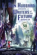 L. Ron Hubbard Presents Writers of the Future Volume 30 - The Best New Science Fiction and Fantasy of the Year ebook by