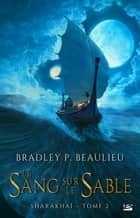 Le Sang sur le sable - Sharakhaï, T2 ebook by Bradley P. Beaulieu