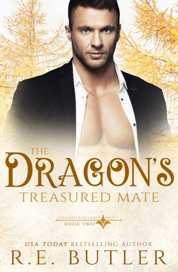 The Dragon's Treasured Mate (Uncontrollable Shift Book Two) ebook by R.E. Butler