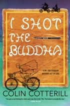 I Shot the Buddha ebook by Colin Cotterill