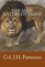 The Man-eaters of Tsavo ebook by Col. J. H. Patterson