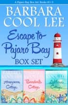 Escape to Pajaro Bay Box Set - Pajaro Bay Mysteries #1-3 電子書籍 by Barbara Cool Lee