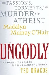 UnGodly - The Passions, Torments, and Murder of Atheist Mada ebook by Ted Dracos