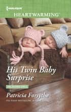 His Twin Baby Surprise ebook by Patricia Forsythe