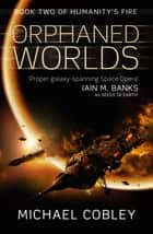 The Orphaned Worlds - Book Two of Humanity's Fire ebook by Michael Cobley