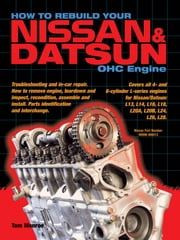 How to Rebuild Your Nissan & Datsun OHC Engine ebook by Tom Monroe