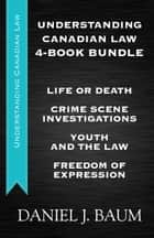 Understanding Canadian Law Four-Book Bundle - Youth and the Law / Freedom of Expression / Crime Scene Investigations / Life or Death ebook by Daniel J. Baum
