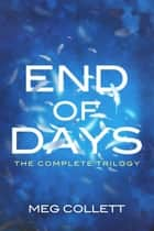 End of Days: The Complete Trilogy (Books 1-3) ebook de Meg Collett