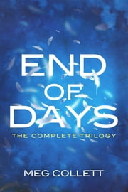 End of Days: The Complete Trilogy (Books 1-3 + Novella) ebook by Meg Collett