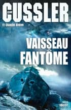 Vaisseau fantôme - Thriller ebook by Clive Cussler, Graham Brown