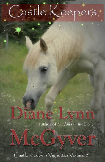 Castle Keepers Vignettes: Volume 01 ebook by Diane Lynn McGyver