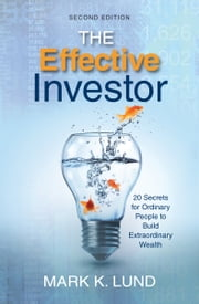 The Effective Investor - 20 Secrets for Ordinary People to Build Extraordinary Wealth ebook by Mark K. Lund