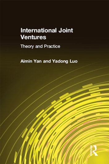 International Joint Ventures: Theory and Practice - Theory and Practice ebook by Aimin Yan,Yadong Luo