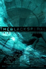 THE BLACK SPIRAL: TWISTED TALES OF TERROR ebook by Weber, Richard D.