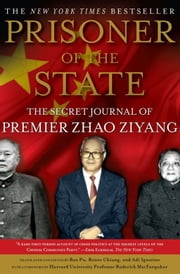Prisoner of the State - The Secret Journal of Premier Zhao Ziyang ebook by Zhao Ziyang,Adi Ignatius,Bao Pu,Renee Chiang,Roderick MacFarquhar,Adi Ignatius,Bao Pu,Renee Chiang