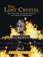 The Lost Crystal - Key to the ancient world of Thar Cernunnos ebook by Tony Collins