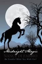 Midnight Magic - Be Careful What You Wish For! ebook by Nancy Di Fabbio