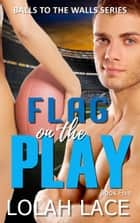 Flag On The Play ebook by Lolah Lace