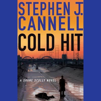 Cold Hit - A Shane Scully Novel audiobook by Stephen J. Cannell