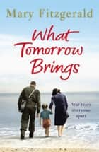 What Tomorrow Brings ebook by Mary Fitzgerald