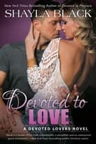 Devoted to Love eBook by Shayla Black