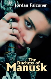 The Duchess of Manusk ebook by Jordan Falconer