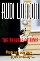 The Travels of Elvis ebook by Rudi London