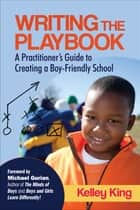 Writing the Playbook ebook by Ms. Kelley E. King