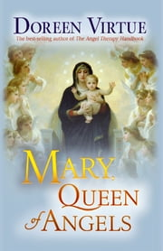 Mary, Queen of Angels ebook by Doreen Virtue