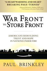 War Front to Store Front - Americans Rebuilding Trust and Hope in Nations Under Fire ebook by Paul Brinkley