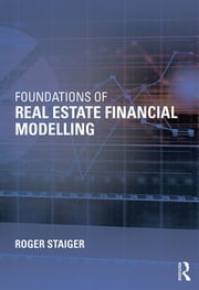 Foundations of Real Estate Financial Modelling ebook by Roger Staiger