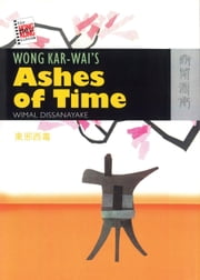 Wong Kar-wai's Ashes of Time ebook by Wimal Dissanayake