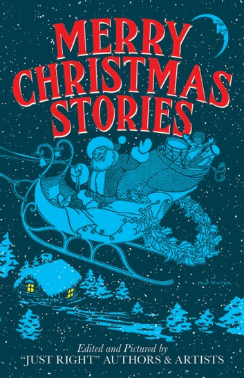 "Merry Christmas Stories ebook by ""Just Right"" Authors and Artists"