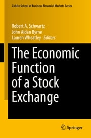 The Economic Function of a Stock Exchange ebook by Robert A. Schwartz,John Aidan Byrne,Lauren Wheatley