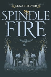 Spindle Fire ebook by Lexa Hillyer