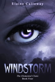 Windstorm - Book Four, The Elemental Clan Series ebook by Elaine Calloway