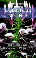 English Polish Bible №12 - King James 1611 - Biblia Jakuba Wujka 1599 eBook by TruthBeTold Ministry, TruthBeTold Ministry, Joern Andre Halseth,...