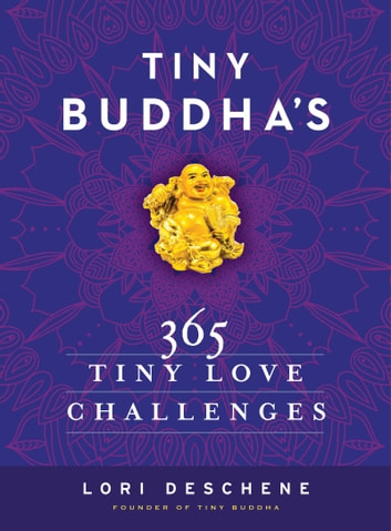 Tiny Buddha's 365 Tiny Love Challenges ebook by Lori Deschene