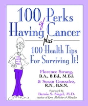 100 Perks of Having Cancer Plus 100 Health Tips for Surviving It! ebook by Florence Strang BA BEd MEd,Susan Gonzalez RN BSN