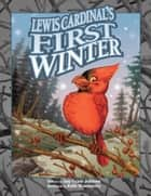 Lewis Cardinal's First Winter ebook by Amy Crane Johnson, Robb Mommaerts