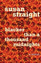 Blacker Than a Thousand Midnights - A Novel ebook by Susan Straight