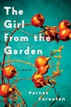 The Girl from the Garden - A Novel eBook by Parnaz Foroutan
