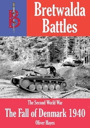 The Fall of Denmark (1940) - part of the Bretwalda Battles series ebook by Oliver Hayes